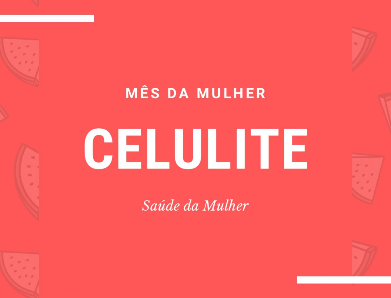 mês da mulher celulite