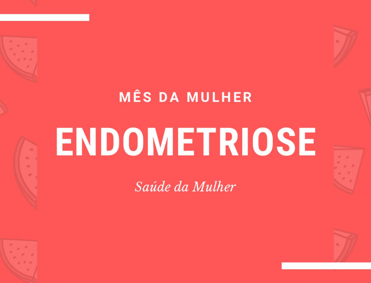 mês da mulher endometriose